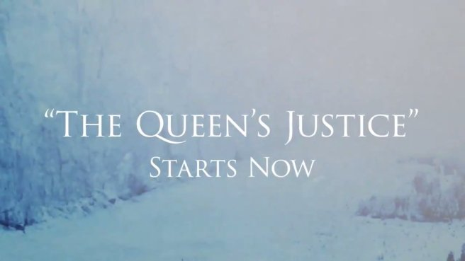 The Queen's Justice starts now
